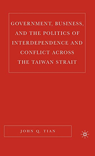 9781403972927: Government, Business, and the Politics of Interdependence and Conflict across the Taiwan Strait