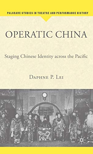 Operatic China: Staging Chinese Identity across the Pacific (Palgrave Studies in Theatre and ...
