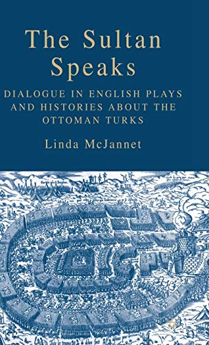 9781403974266: The Sultan Speaks: Dialogue in English Plays and Histories about the Ottoman Turks