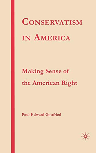 9781403974327: Conservatism in America: Making Sense of the American Right