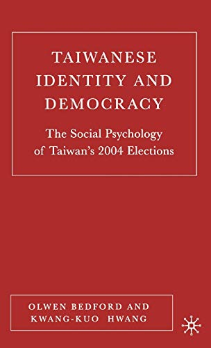 9781403974334: Taiwanese Identity and Democracy: The Social Psychology of Taiwan's 2004 Elections