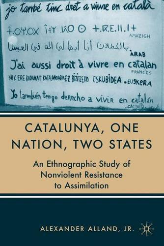 9781403974396: Catalunya, One Nation, Two States: An Ethnographic Study of Nonviolent Resistance to Assimilation