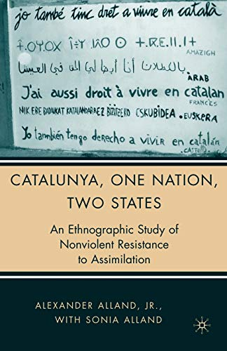 9781403974402: Catalunya, One Nation, Two States: An Ethnographic Study of Nonviolent Resistance to Assimilation