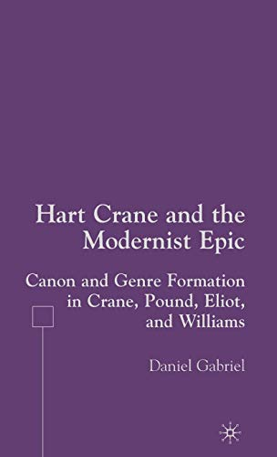 9781403974457: Hart Crane and the Modernist Epic: Canon and Genre Formation in Crane, Pound, Eliot, and Williams