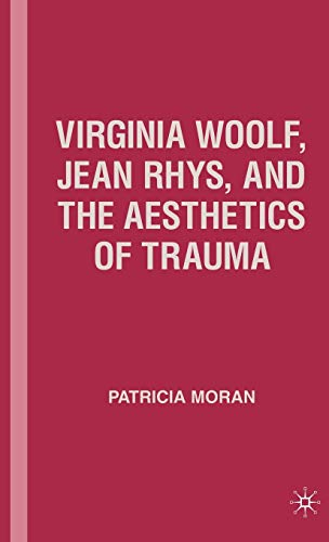 Virginia Woolf, Jean Rhys, and the Aesthetics of Trauma (1403974829) by P. Moran
