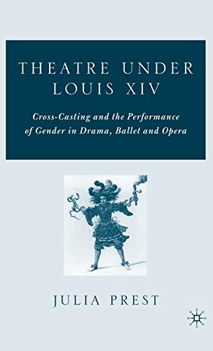 9781403975188: Theatre Under Louis XIV: Cross-Casting and the Performance of Gender in Drama, Ballet and Opera