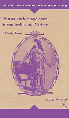 Transatlantic Stage Stars in Vaudeville and Variety: Celebrity Turns (Palgrave Studies in Theatre ...