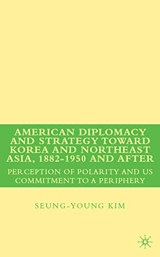 9781403975454: American Diplomacy and Strategy toward Korea and Northeast Asia, 1882 - 1950 and After: Perception of Polarity and US Commitment to a Periphery