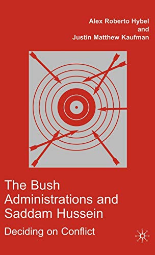 9781403975782: The Bush Administrations and Saddam Hussein: Deciding on Conflict (Advances in Foreign Policy Analysis)