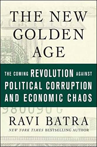 9781403975799: The New Golden Age: The Coming Revolution against Political Corruption and Economic Chaos