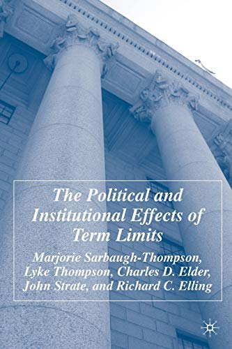 The Political and Institutional Effects of Term Limits: Sarbaugh-Thompson, Marjorie; Thompson, Lyke...