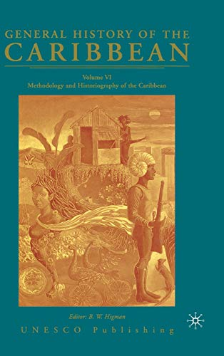General History of the Caribbean UNESCO Volume 6: Methodology and Historiography of the Caribbean: ...