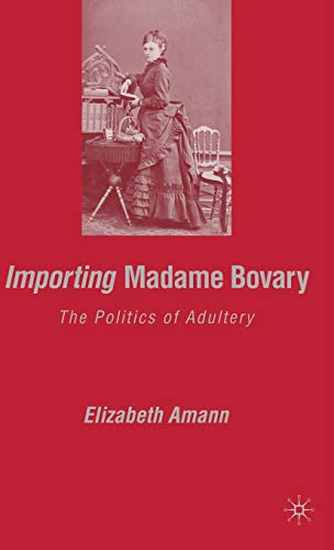 9781403976062: Importing Madame Bovary: The Politics of Adultery