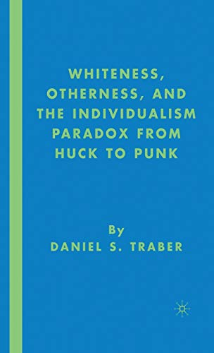 9781403976147: Whiteness, Otherness, and the Individualism Paradox from Huck to Punk