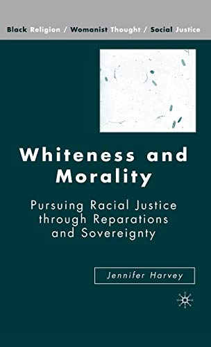 Whiteness and Morality: Pursuing Racial Justice Through Reparations and Sovereignty (Black Religion...