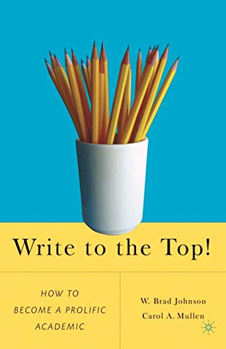 Write to the Top!: How to Become a Prolific Academic 9781403977434 This concise guide to writing is designed to help any academic become not only productive but truly prolific. It is a pithy, no-nonsense