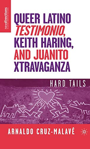 9781403977472: Queer Latino Testimonio, Keith Haring, and Juanito Xtravaganza: Hard Tails (New Directions in Latino American Culture)