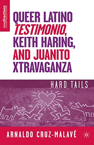 9781403977489: Queer Latino Testimonio, Keith Haring, and Juanito Xtravaganza: Hard Tails (New Directions in Latino American Culture)