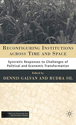 9781403978172: Reconfiguring Institutions across Time and Space: Syncretic Responses to Challenges of Political and Economic Transformation (Political Evolution and Institutional Change)