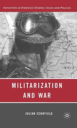 Militarization and War (Initiatives in Strategic Studies: Schofield, J.