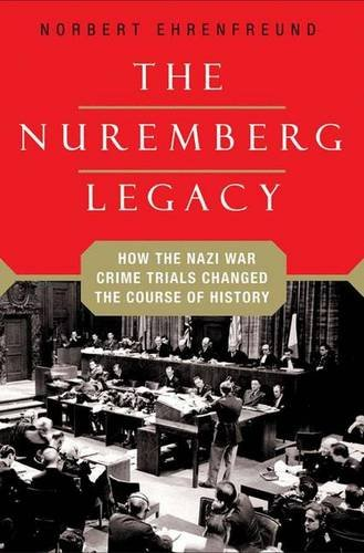 9781403979650: The Nuremberg Legacy: How the Nazi War Crimes Trials Changed the Course of History
