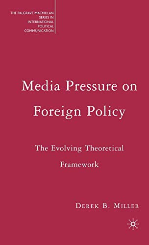 9781403979704: Media Pressure on Foreign Policy: The Evolving Theoretical Framework (The Palgrave Macmillan Series in International Political Communication)