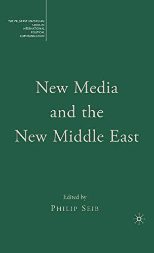 9781403979735: New Media and the New Middle East (The Palgrave Macmillan Series in International Political Communication)
