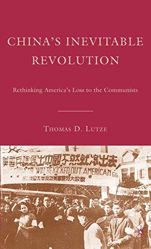 China's Inevitable Revolution: Rethinking America's Loss to the Communists: Lutze, Thomas