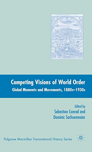 9781403979889: Competing Visions of World Order: Global Moments and Movements, 1880s-1930s (Palgrave Macmillan Transnational History)