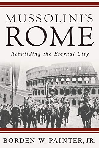 9781403980021: Mussolini's Rome: Rebuilding the Eternal City (Italian and Italian American Studies)