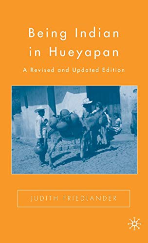 9781403980120: Being Indian in Hueyapan: A Revised and Updated Edition