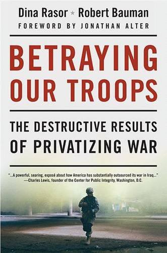 9781403981929: Betraying Our Troops: The Destructive Results of Privatizing War