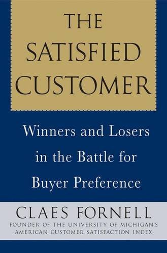 9781403981974: The Satisfied Customer: Winners and Losers in the Battle for Buyer Preference