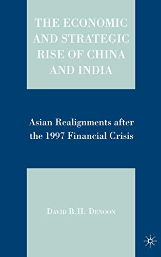 The Economic and Strategic Rise of China and India: Asian Realignments after the 1997 Financial ...