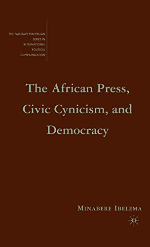The African Press, Civic Cynicism, And Democracy (The Palgrave Macmillan Series In International ...
