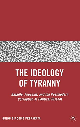9781403982773: The Ideology of Tyranny: Bataille, Foucault, and the Postmodern Corruption of Political Dissent