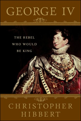 9781403983794: George IV: The Rebel Who Would Be King