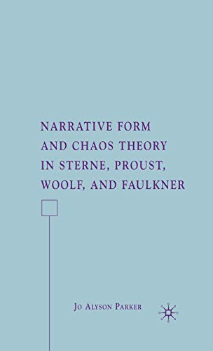 Narrative Form and Chaos Theory in Sterne, Proust, Woolf, and Faulkner: Parker, J.