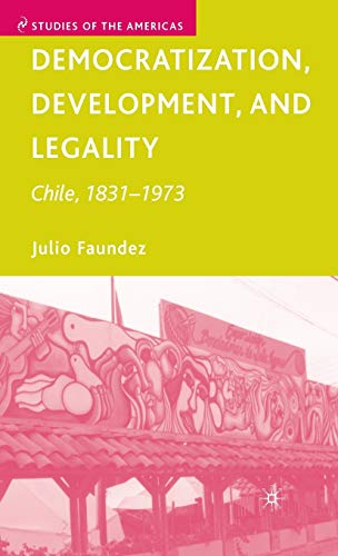 9781403984067: Democratization, Development, and Legality: Chile, 1831–1973 (Studies of the Americas)