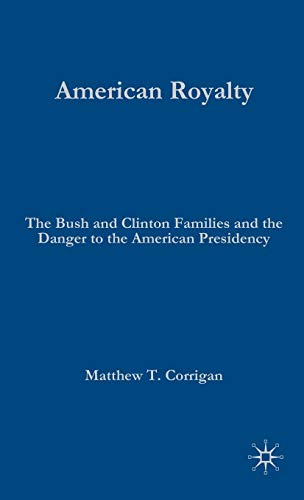 American Royalty: The Bush and Clinton Families and the Danger to the American Presidency (The ...