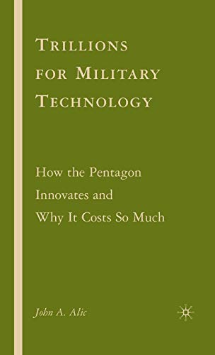9781403984265: Trillions for Military Technology: How the Pentagon Innovates and Why It Costs So Much