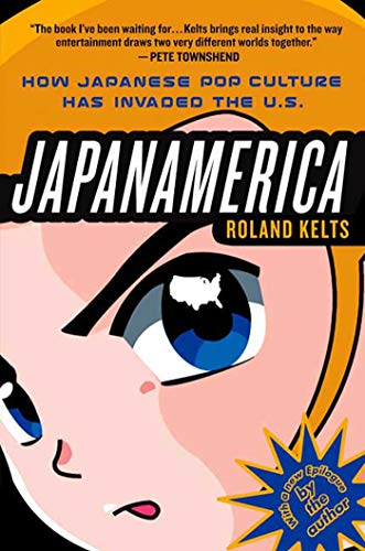 9781403984760: Japanamerica: How Japanese Pop Culture Has Invaded the U.S.