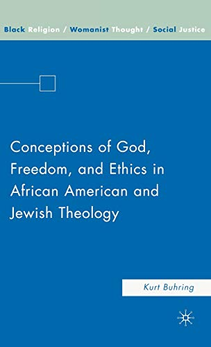 Conceptions of God, Freedom, and Ethics in African American and Jewish Theology (Black Religion/...