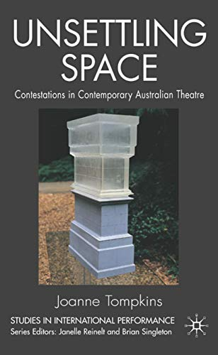 9781403985620: Unsettling Space: Contestations in Contemporary Australian Theatre (Studies in International Performance)