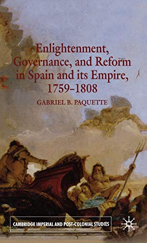 9781403985941: Enlightenment, Governance and Reform in Spain and Its Empire, 1759-1808 (Cambridge Imperial and Post-Colonial Studies Series)