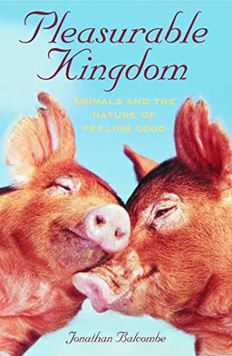 9781403986016: Pleasurable Kingdom: Animals and the Nature of Feeling Good (MacSci)