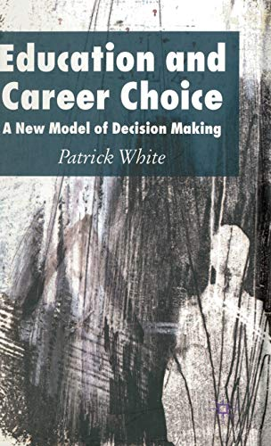 Education and Career Choice: A New Model of Decision Making (1403986231) by White, Patrick