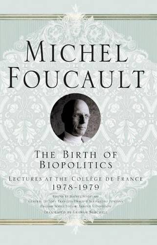 9781403986542: The Birth of Biopolitics: Lectures at the Collège de France, 1978-1979: Lectures at the College De France, 1978-1979 (Michel Foucault: Lectures at the Collège de France)