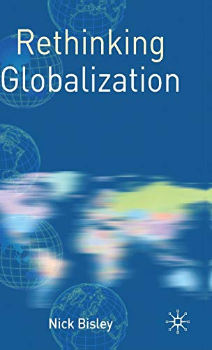 Rethinking Globalization (Rethinking World Politics): Bisley, Nick