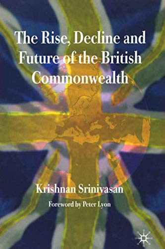 9781403987150: The Rise, Decline and Future of the British Commonwealth